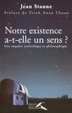 Jean Staune - Notre existence a-t-elle un sens ? - Une enquête scientifique et philosophique.