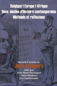 Jean Stengers - Belgique, Europe, Afrique, Deux siècles d'histoire contemporaine - Méthodes et réflexions.