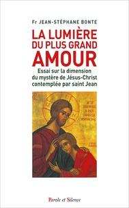 Jean-Stéphane Bonte - La lumière du plus grand amour - Essai sur la dimension du mystère de Jésus-Christ contemplée par saint Jean.