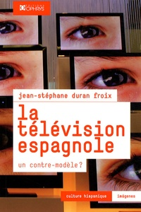Jean-Stéphane Duran Froix - La télévision espagnole - Un contre-modèle ?.