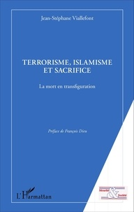 Jean-Stéphane Viallefont et François Dieu - Terrorisme, islamisme et sacrifice - La mort en transfiguration.