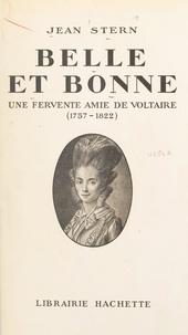 Jean Stern - Belle et bonne - Une fervente amie de voltaire, 1757-1822.