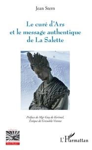 Le curé d'Ars et le message authentique de la Salette- La préhistoire des pseudo-secrets - Jean Stern |