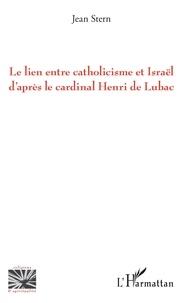 Jean Stern - Le lien entre catholicisme et Israël d'après le cardinal Henri de Lubac.