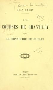 Jean Stern - Les courses de Chantilly sous la monarchie de Juillet.