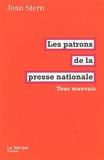 Jean Stern - Les patrons de la presse nationale - Tous mauvais.
