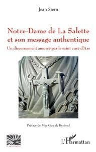 Jean Stern - Notre-Dame de La Salette et son message authentique - Un discernement amorcé par le saint curé d'Ars.
