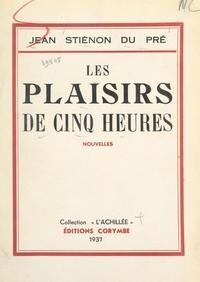 Jean Stiénon du Pré - Les plaisirs de cinq heures.