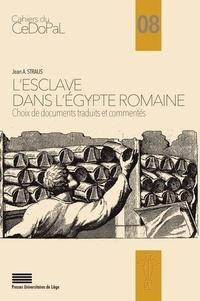 Jean Straus - L'esclave dans l'Egypte romaine - Choix de documents traduits et commentés.