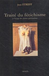 Jean Streff - Traité du fétichisme - A l'usage des jeunes générations.