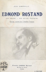Jean Suberville - Edmond Rostand - Son théâtre, son œuvre posthume.