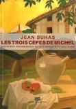 Jean Suhas - Les trois cèpes de Michel - Histoires gourmandes du Sud-Ouest et d'ailleurs.
