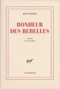 Jean Sulivan - Bonheur des rebelles.