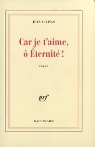 Jean Sulivan - Car je t'aime, ô Eternité !.
