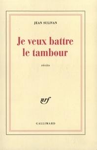 Jean Sulivan - Je veux battre le tambour - [récits.