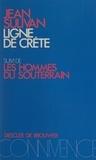 Jean Sulivan - Ligne de crête - Suivi de Les hommes du souterrain.