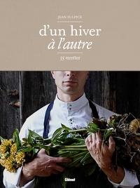 Jean Sulpice et Jean-Philippe Durand - D'un hiver à l'autre - 55 recettes.