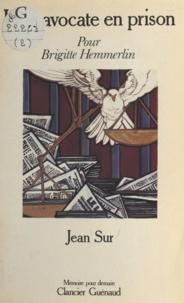 Jean Sur et Sylvestre Clancier - Une avocate en prison - Pour Brigitte Hemmerlin.