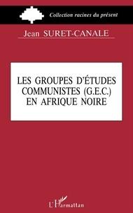 Jean Suret-Canale - Les Groupes d'études communistes (GEC) en Afrique noire.