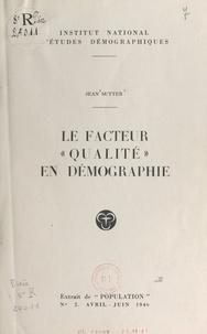 Jean Sutter et  Institut National d'Études Dém - Le facteur qualité en démographie.