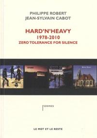Jean-Sylvain Cabot et Philippe Robert - Hard'n'Heavy 1978-2010 - Zéro tolerance for silence.