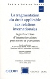 Jean-Sylvestre Bergé et Mathias Forteau - La fragmentation du droit applicable aux relations internationales - Regards croisés d'internationalistes privatistes et publicistes.