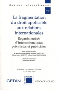 Jean-Sylvestre Bergé et Mathias Forteau - La fragmentation du droit applicable aux relations internationales - Regards croisés d'internationalistes privatistes et publicistes.