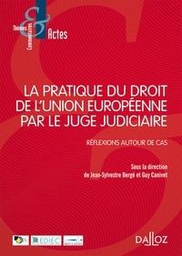 Jean-Sylvestre Bergé et Guy Canivet - La pratique du droit de l'Union européenne par le juge judiciaire - Réflexions autour de cas.