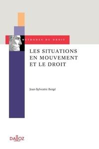 Jean-Sylvestre Bergé - Les situations en mouvement et le droit - Essai d'une épistémologie pragmatique.