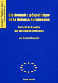 Jean-Sylvestre Mongrenier - Dictionnaire géopolitique de la défense européenne - Du traité de Bruxelles à la Constitution européenne.
