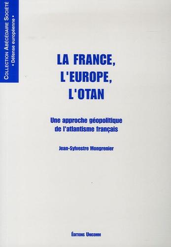 Jean-Sylvestre Mongrenier - La France, l'Europe, l'Otan - Une approche géopolitique de l'atlantisme français.