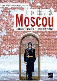 Jean-Sylvestre Mongrenier - Le monde vu de Moscou - Dictionnaire géopolitique de la Russie et de l'Eurasie postsoviétiques.