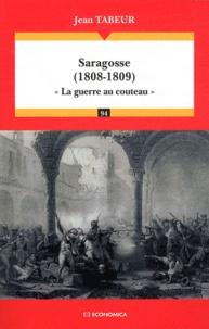 """Jean Tabeur - Saragosse (1808-1809) - """"La guerre au couteau""""."""