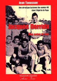 Jean Taousson - Jacques Derrida, mes potes et moi - Une chronique lycéenne des années 40 dans l'Algérie de Papa.