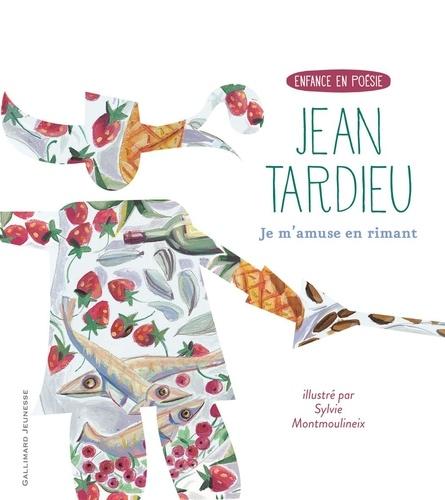 Jean Tardieu et Sylvie Montmoulineix - Je m'amuse en rimant.