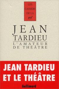Jean Tardieu - L'Amateur de théâtre.
