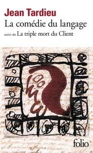 Jean Tardieu - La Comédie du langage. (suivi de) La Triple mort du client.