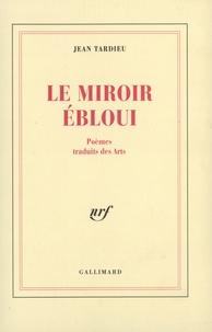 Jean Tardieu - Le miroir ébloui - Poèmes traduits des arts (1927-1992).