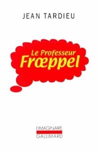 Jean Tardieu - Le Professeur Froeppel.