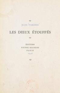 Jean Tardieu - Les dieux étouffés.