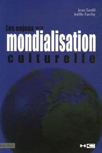 Jean Tardif et Joëlle Farchy - Les enjeux de la mondialisation culturelle.