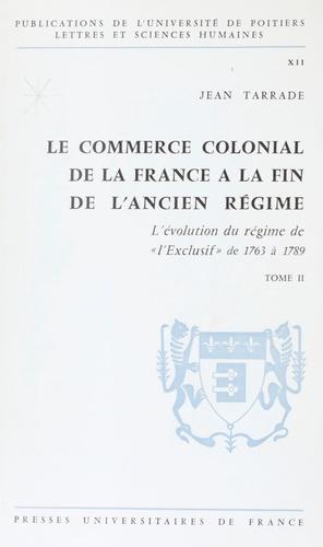 Le commerce colonial de la France à la fin de l'Ancien Régime (2). L'évolution du régime de l'exclusif de 1763 à 1789