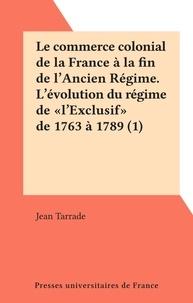 """Jean Tarrade - Le commerce colonial de la France à la fin de l'Ancien Régime. L'évolution du régime de """"l'Exclusif"""" de 1763 à 1789 (1)."""