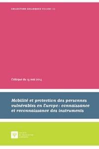 Jean Tarrade et Bénédicte Fauvarque-Cosson - Mobilité et protection des personnes vulnérables en Europe : connaissance et reconnaissance des institutions - Actes du Colloque du 15 mai 2014.