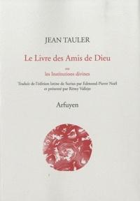Jean Tauler - Le Livre des Amis de Dieu ou les Institutions divines.
