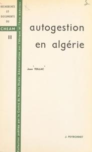 Jean Teillac - Autogestion en Algérie.