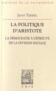 Jean Terrel - La politique d'Aristote - La démocratie à l'épreuve de la division sociale.