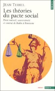 Jean Terrel - Les théories du pacte social. - Droit naturel, souveraineté et contrat de Bodin à Rousseau.