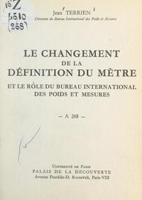 Jean Terrien et Bernard Grissard - Le changement de la définition du mètre et le rôle du Bureau international des poids et mesures - Conférence donnée au Palais de la découverte, le 26 novembre 1960.