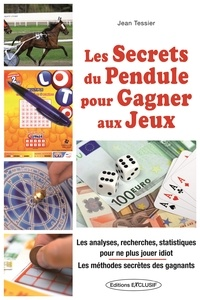 Jean Tessier - Les secrets du pendule pour gagner aux jeux.